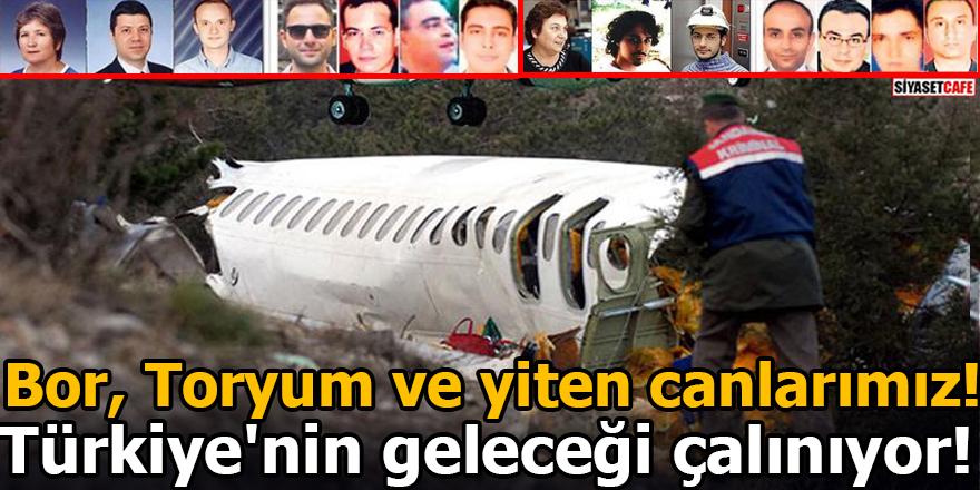 Bor, Toryum ve yiten canlarımız! Türkiye'nin geleceği çalınıyor