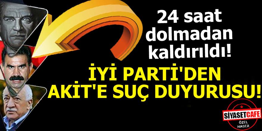 İYİ PARTİ'DEN AKİT'E SUÇ DUYURUSU!