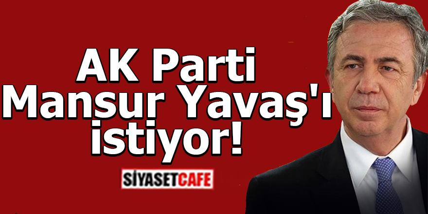AK Parti Mansur Yavaş'ı istiyor!