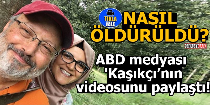 ABD medyasından 'Kaşıkçı cinayeti' videosu!