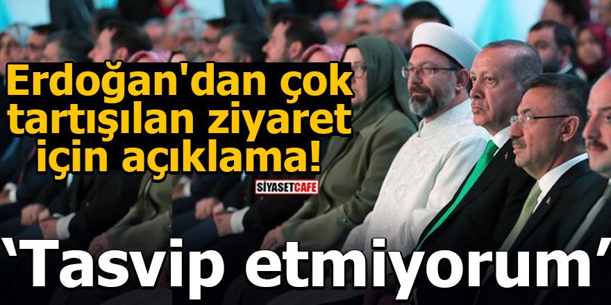 Erdoğan'dan çok tartışılan ziyaret için açıklama!