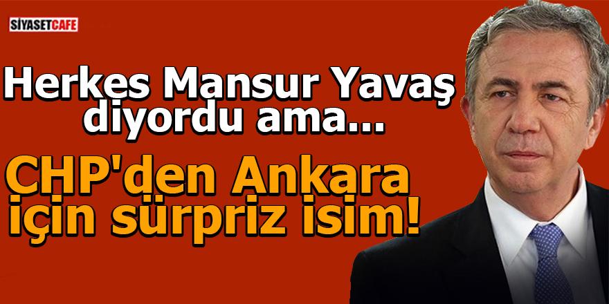 CHP'den Ankara için sürpriz isim! Mansur Yavaş ismi geri planda kaldı