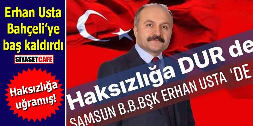 """Erhan Usta Bahçeli'ye baş kaldırdı: """"Haksızlığa dur de"""""""