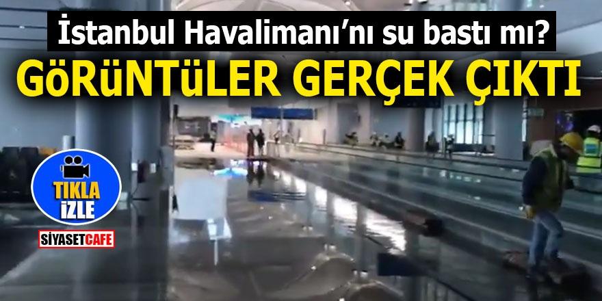 İstanbul Havalimanı'nı su bastı mı? Görüntüler gerçek çıktı