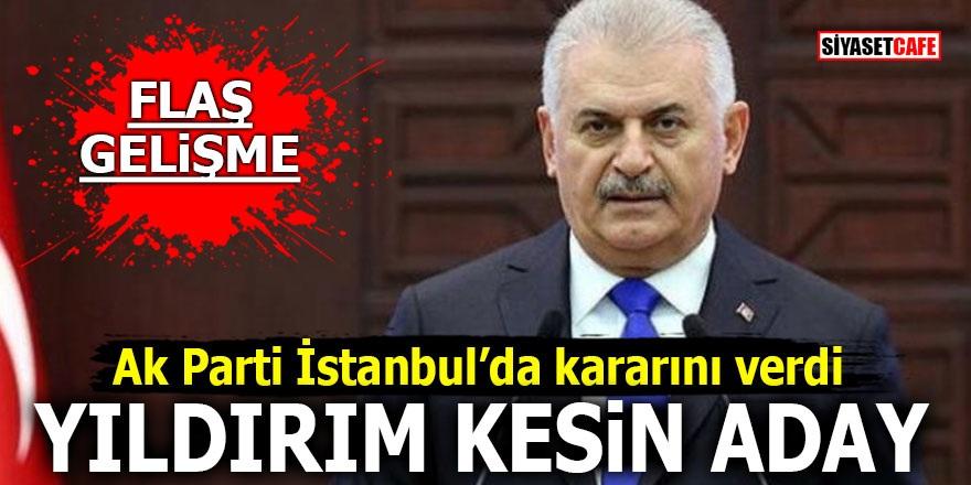 AK Parti İstanbul'da kararını verdi! YILDIRIM KESİN ADAY