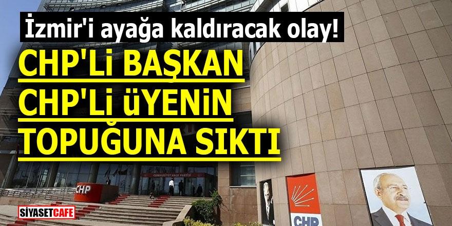 İzmir'i ayağa kaldıracak olay! CHP'li Başkan CHP'li üyenin topuğuna sıktı