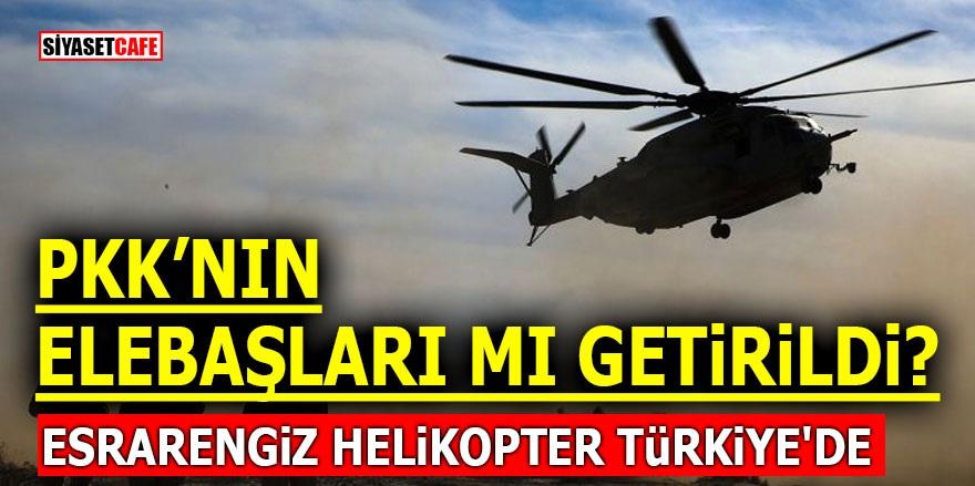 PKK'nın elebaşları mı getirildi? Esrarengiz helikopter Türkiye'de