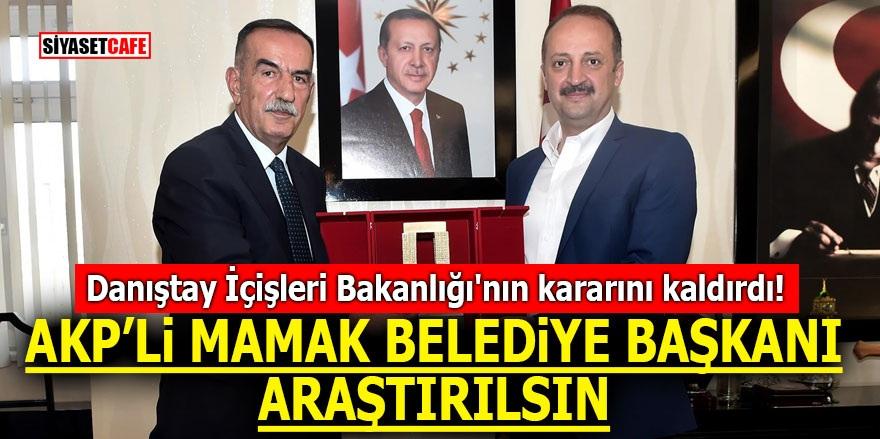 Danıştay İçişleri Bakanlığı'nın kararını kaldırdı! AKP'li Mamak Belediye Başkanı araştırılsın