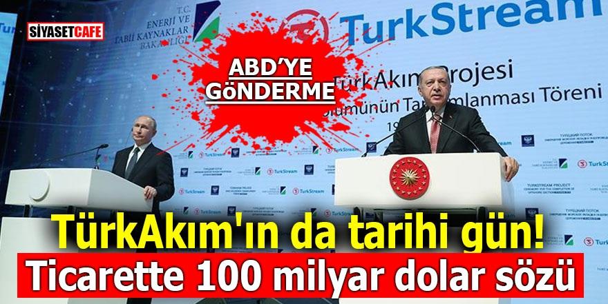 TürkAkım'ın da tarihi gün! Ticarette 100 milyar dolar sözü