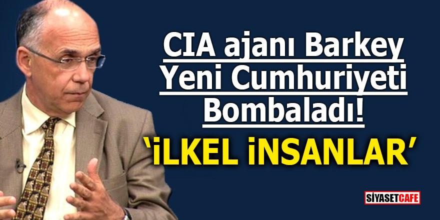 """CIA ajanı Barkey yeni Cumhuriyeti bombaladı! """"İlkel insanlar"""""""