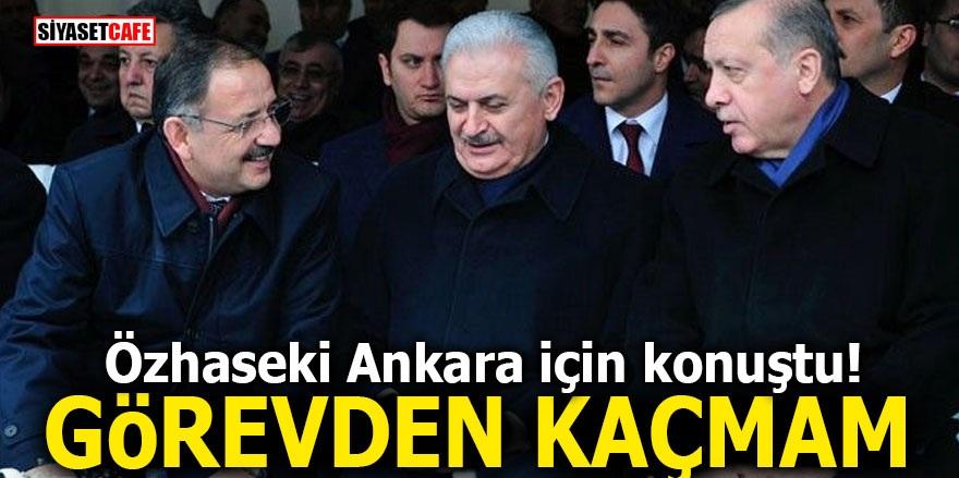 Özhaseki Ankara için konuştu! Görevden kaçamam