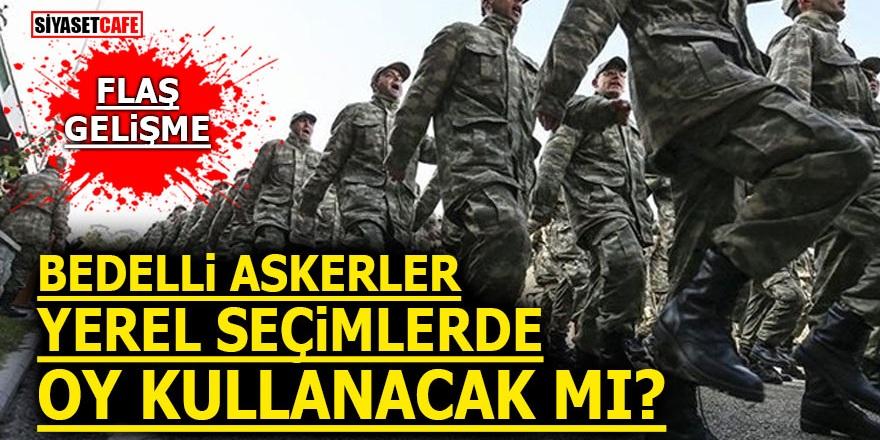 Bedelli askerler yerel seçimlerde oy kullanacak mı?