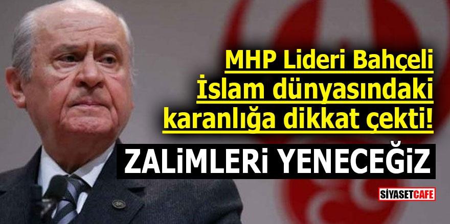 MHP Lideri Bahçeli İslam dünyasındaki karanlığa dikkat çekti! Zalimleri yeneceğiz