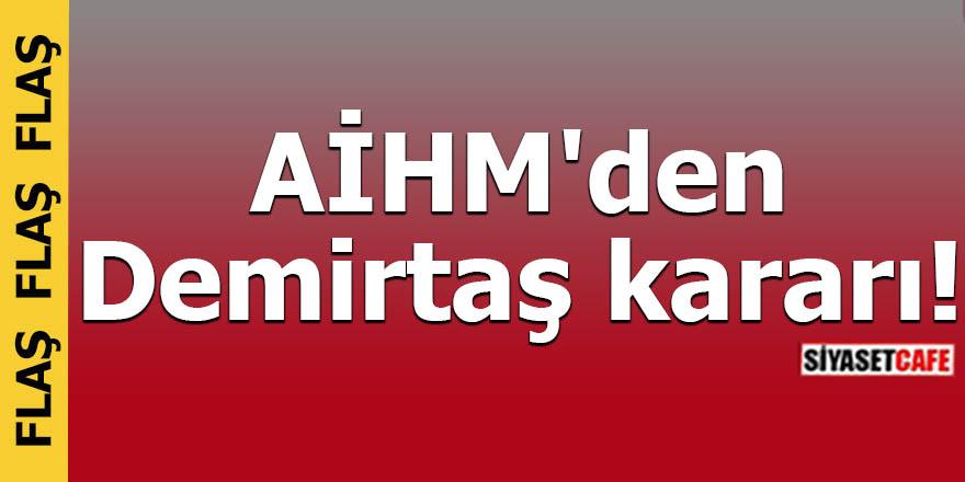 AİHM'den Demirtaş kararı!