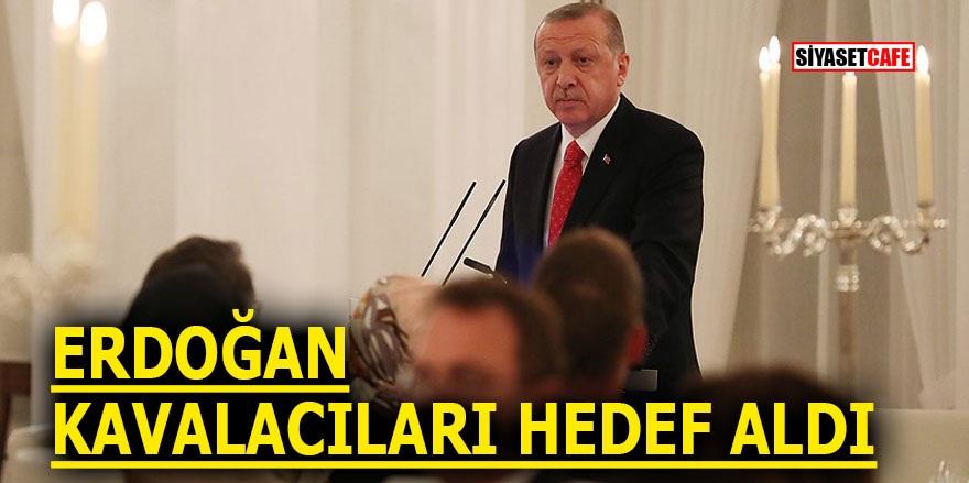 Erdoğan Kavalacıları hedef aldı