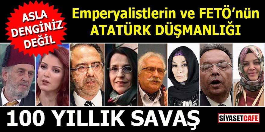 FETÖ'nün ve emperyalistlerin Atatürk düşmanlığı! 100 yıllık Cumhuriyet savaşı