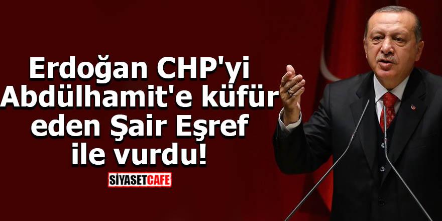 Erdoğan CHP'yi Abdülhamit'e küfür eden Şair Eşref ile vurdu!