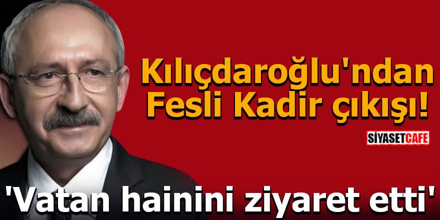 Kılıçdaroğlu'ndan Fesli Kadir çıkışı! 'Vatan hainini ziyaret etti'