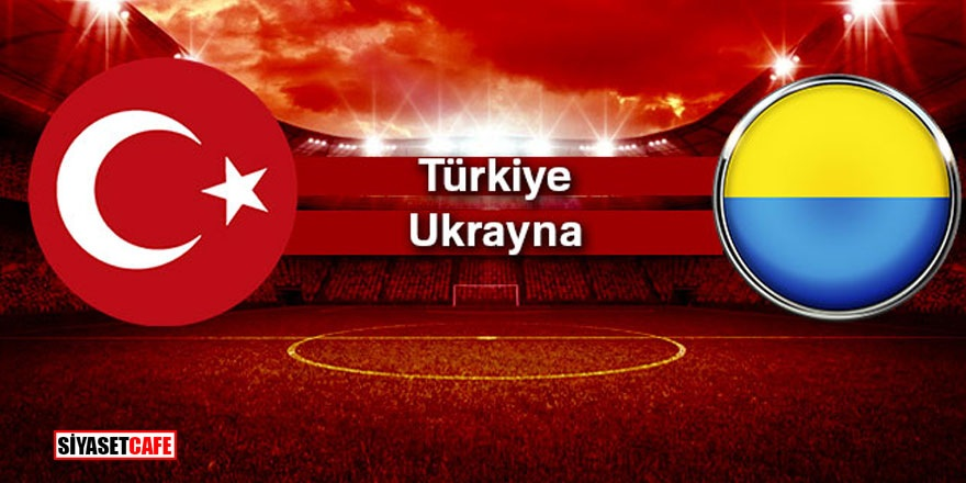 Türkiye – Ukrayna maçı saat kaçta hangi kanalda yayınlanacak?