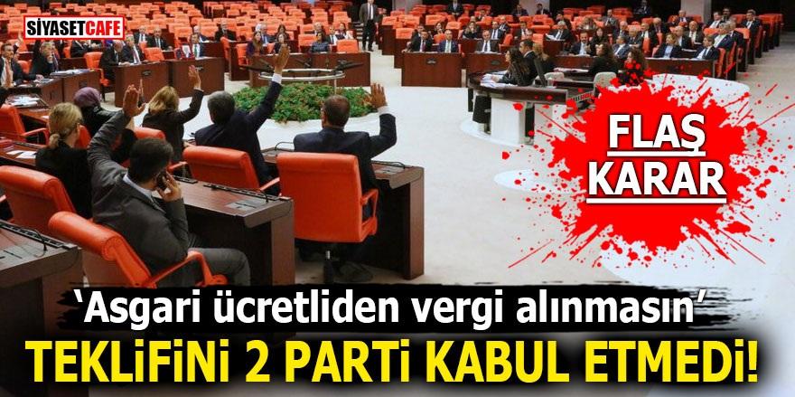 'Asgari ücretliden vergi alınmasın' teklifini 2 parti kabul etmedi!