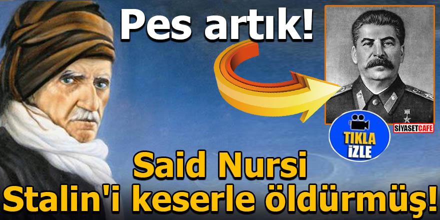 Pes artık pes! Said Nursi, Stalin'i keserle öldürmüş