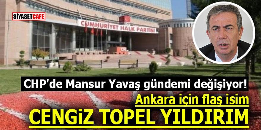 CHP'de Mansur Yavaş gündemi değişiyor! Ankara için flaş isim Cengiz Topel Yıldırım