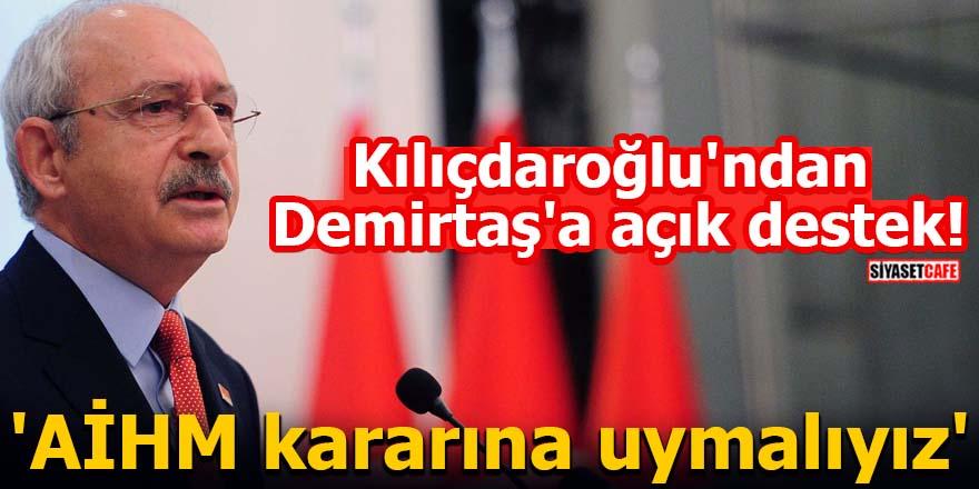 Kılıçdaroğlu'ndan Demirtaş'a açık destek! 'AİHM kararına uymalıyız'