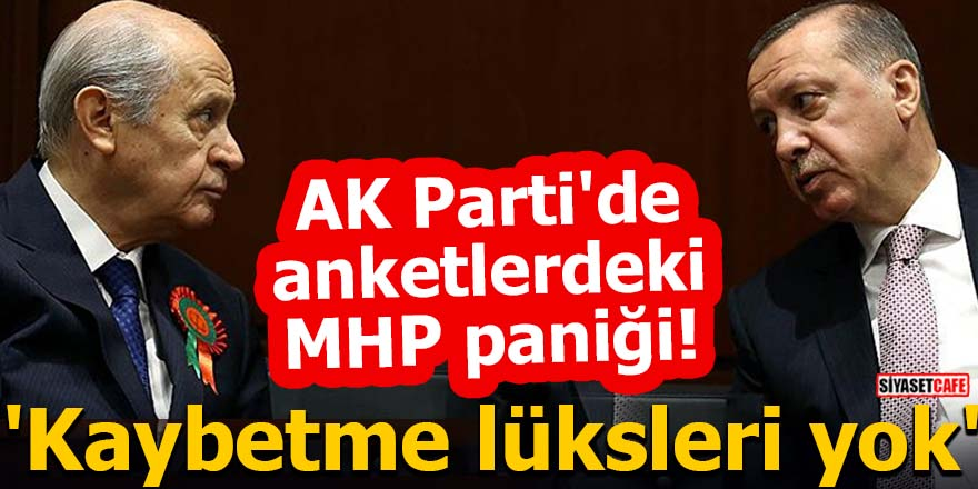 AK Parti'de anketlerdeki MHP paniği! 'Kaybetme lüksleri yok'