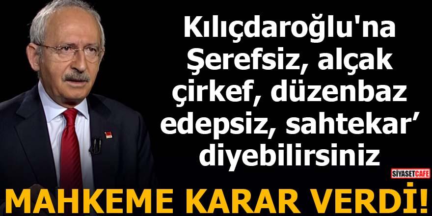 Kılıçdaroğlu'na 'Şerefsiz, alçak,sahtekar' diyebilirsiniz!