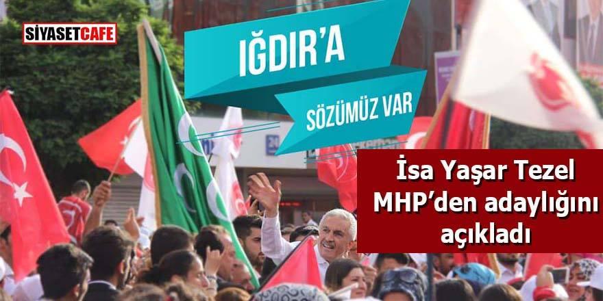 İsa Yaşar Tezel MHP'den adaylığını açıkladı: Iğdır'a sözümüz var