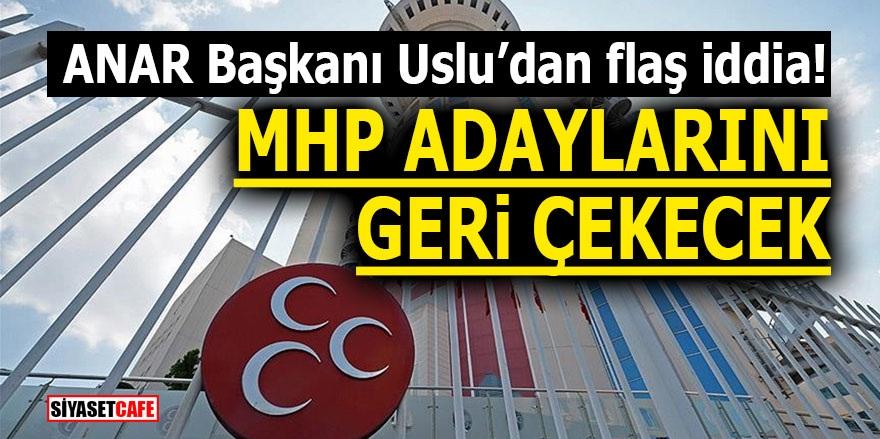 ANAR Başkanı Uslu'dan flaş iddia! MHP adaylarını geri çekecek