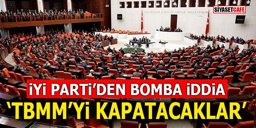 İYİ Parti'den bomba iddia! 'TBMM'yi kapatacaklar'