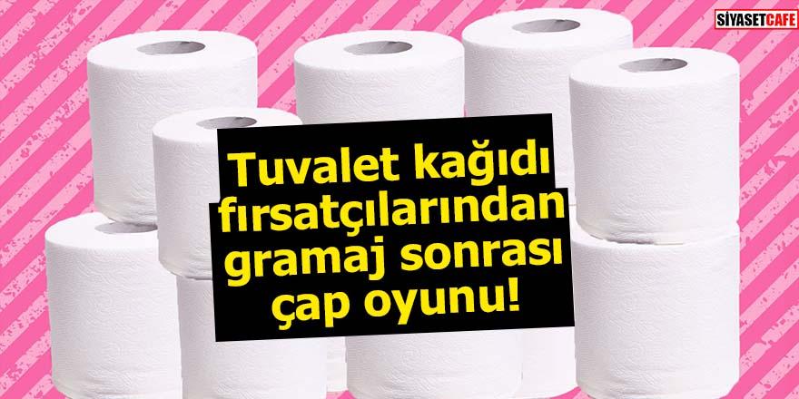 Tuvalet kağıdı fırsatçılarından gramaj sonrası çap oyunu!
