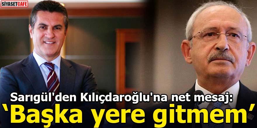Sarıgül'den Kılıçdaroğlu'na net mesaj: Başka yere gitmem