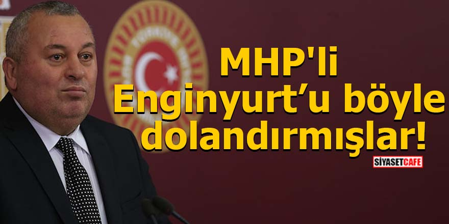 MHP'li Enginyurt'u böyle dolandırmışlar!