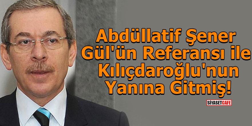 Abdüllatif Şener, Abdullah Gül'ün Referansı ile Kılıçdaroğlu'nun Yanına Gitmiş!