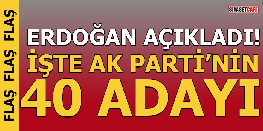 Erdoğan Açıkladı! İşte AK Parti'nin 40 adayı