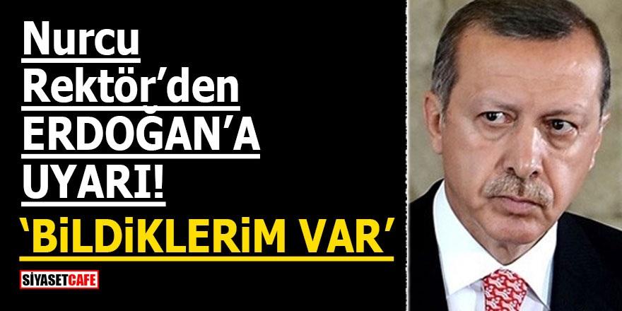 Nurcu Rektör Erdoğan'ı uyardı! 'Bildiklerim var'