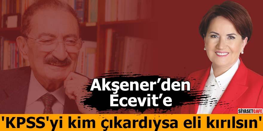 Akşener'den Bülent Ecevit'e: 'KPSS'yi kim çıkardıysa eli kırılsın'