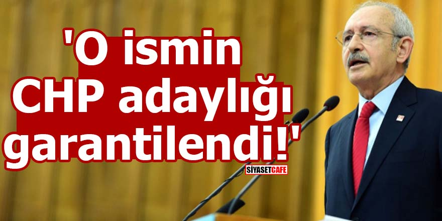 'O ismin CHP adaylığı garantilendi!'