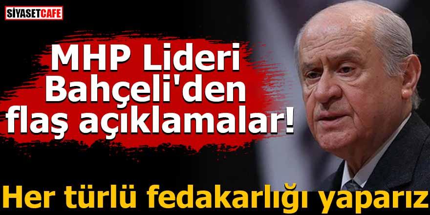MHP Lideri Bahçeli'den flaş açıklamalar! Her türlü fedakarlığı yaparız