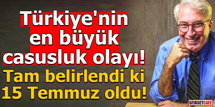 Türkiye'nin en büyük casusluk olayı! Tam belirlendi ki 15 Temmuz oldu