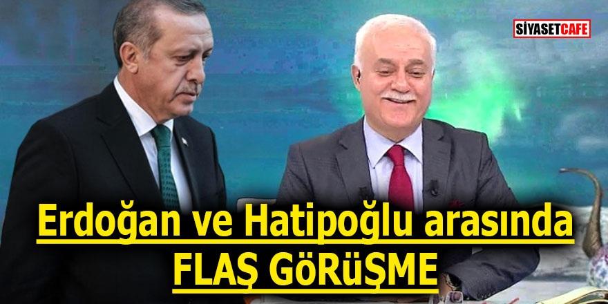 Erdoğan ve Hatipoğlu arasında flaş görüşme!