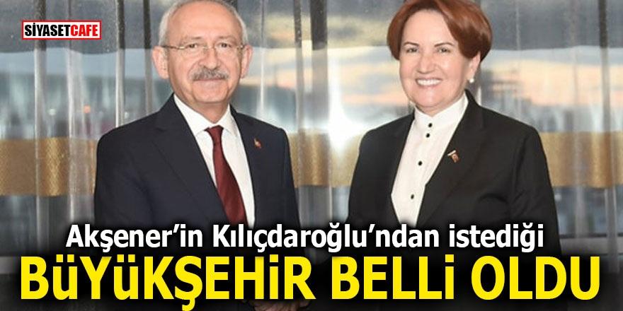 Akşener'in Kılıçdaroğlu'ndan istediği büyükşehir belli oldu
