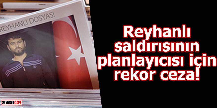 Reyhanlı saldırısının planlayıcısı için rekor ceza!