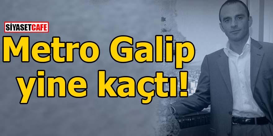 Metro Galip yine kaçtı!