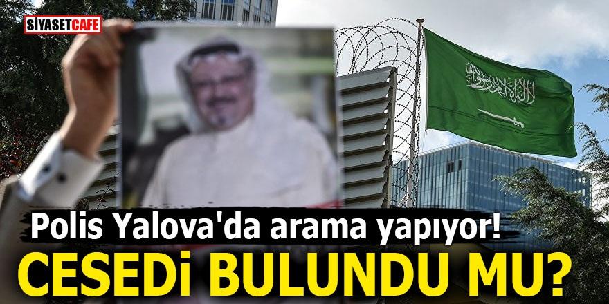 Polis Yalova'da arama yapıyor! Kaşıkçı'nın cesedi bulundu mu?