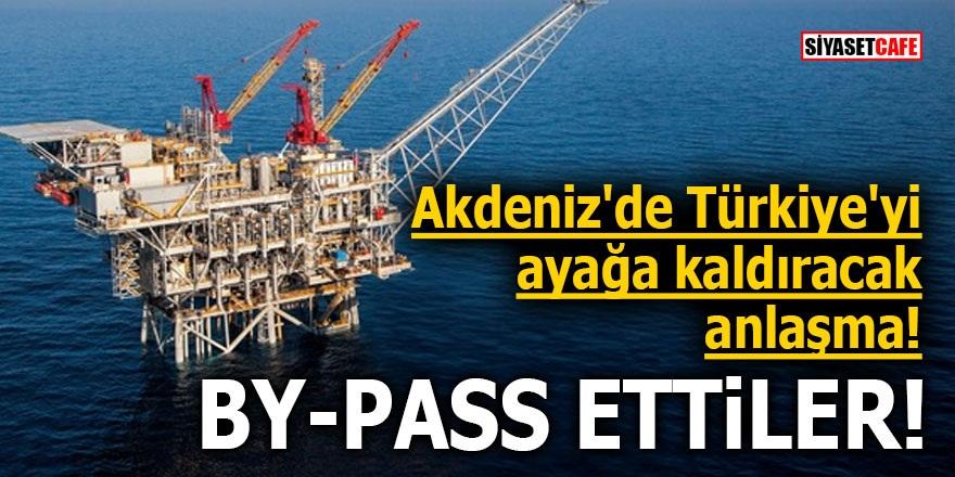 Akdeniz'de Türkiye'yi ayağa kaldıracak anlaşma! BY-PASS ETTİLER