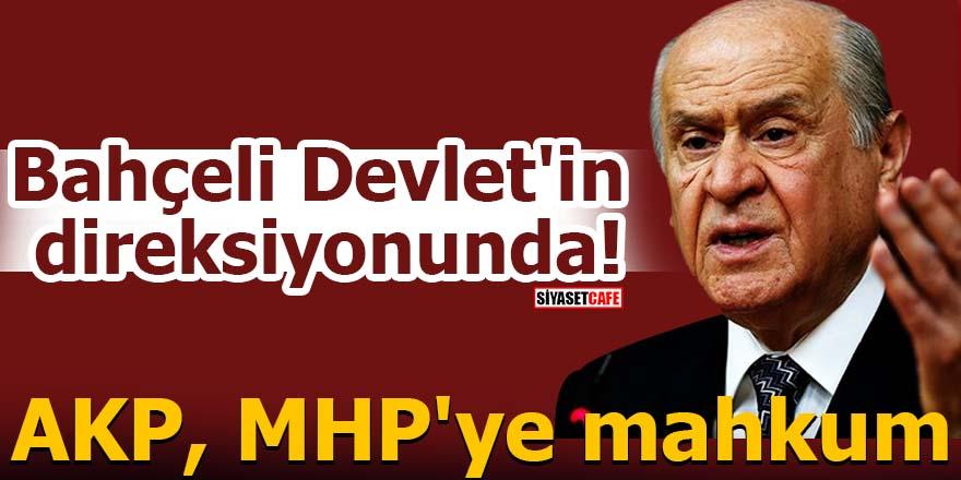 Bahçeli Devlet'in direksiyonunda! AKP, MHP'ye mahkum