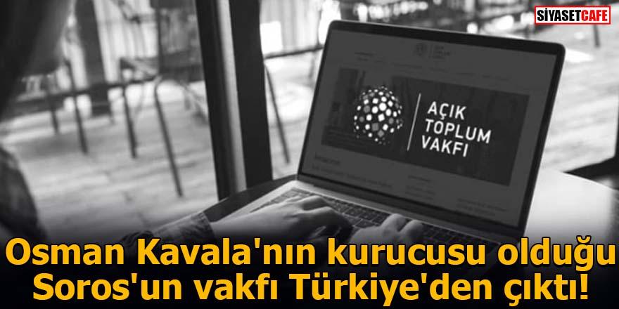 Osman Kavala'nın kurucusu olduğu Soros'un vakfı Türkiye'den çıktı!